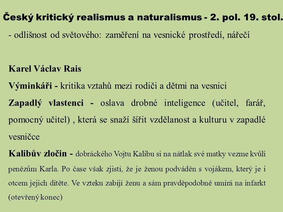 Český kritický realismus a naturalismus - 2. pol. 19. stol. - odlišnost od světového: zaměření na vesnické prostředí, nářečí Karel Václav Rais Výminká