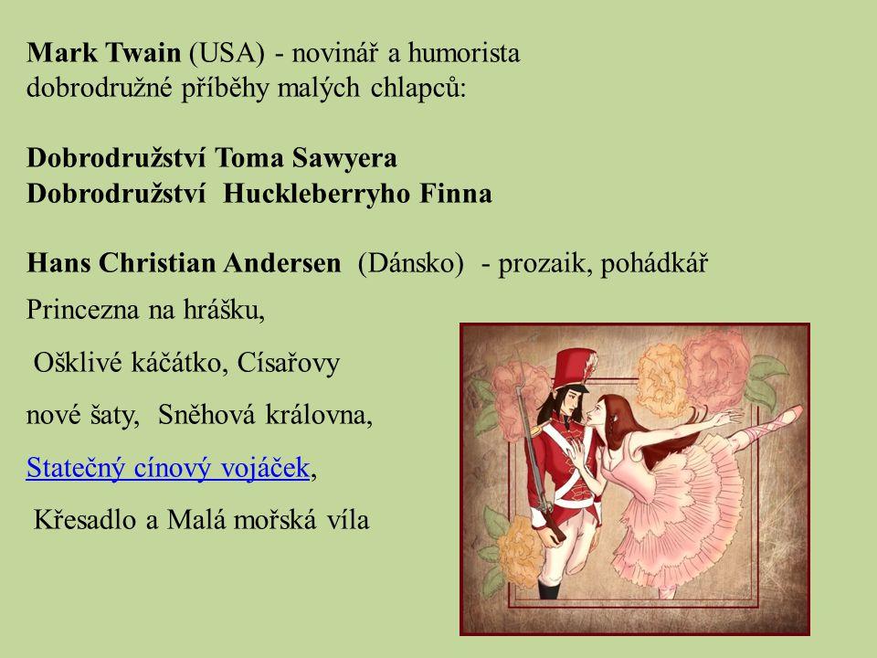 Mark Twain (USA) - novinář a humorista dobrodružné příběhy malých chlapců: Dobrodružství Toma Sawyera Dobrodružství Huckleberryho Finna Hans Christian