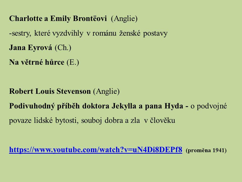 Charlotte a Emily Brontëovi (Anglie) -sestry, které vyzdvihly v románu ženské postavy Jana Eyrová (Ch.) Na větrné hůrce (E.) Robert Louis Stevenson (A