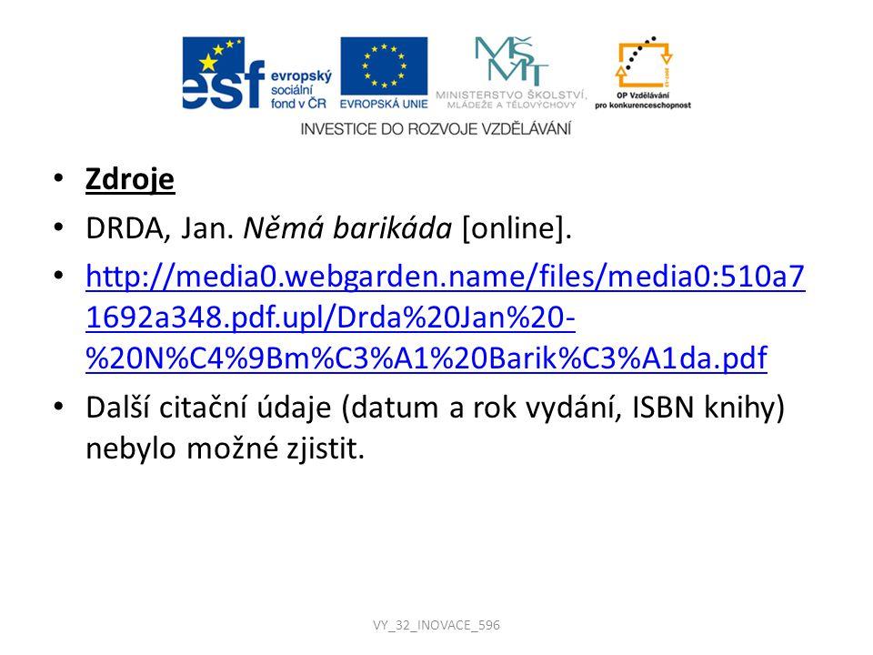 Zdroje DRDA, Jan. Němá barikáda [online]. http://media0.webgarden.name/files/media0:510a7 1692a348.pdf.upl/Drda%20Jan%20- %20N%C4%9Bm%C3%A1%20Barik%C3