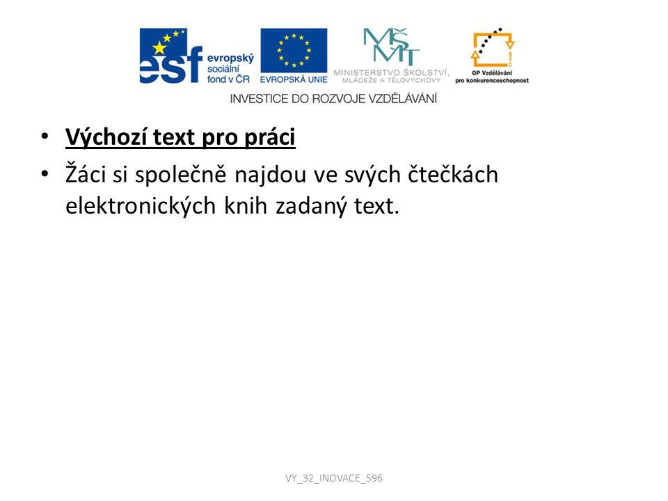 Výchozí text pro práci Žáci si společně najdou ve svých čtečkách elektronických knih zadaný text. VY_32_INOVACE_596