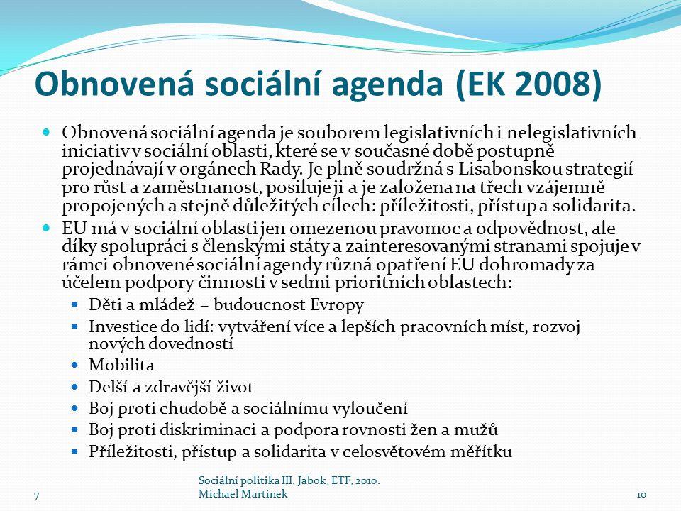 Obnovená sociální agenda (EK 2008) Obnovená sociální agenda je souborem legislativních i nelegislativních iniciativ v sociální oblasti, které se v současné době postupně projednávají v orgánech Rady.