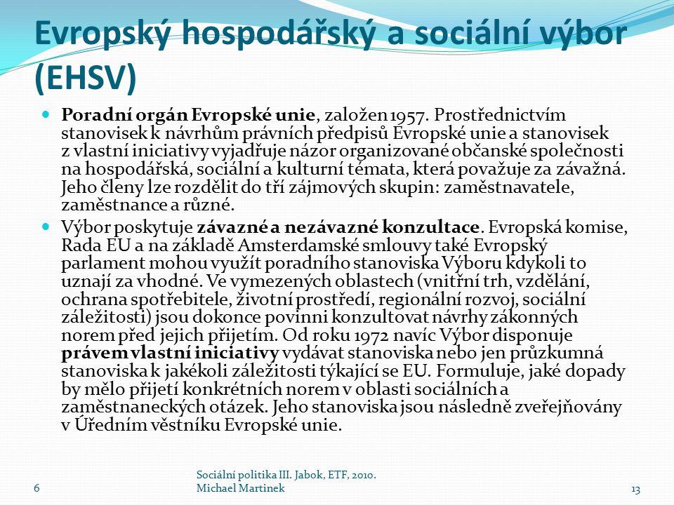 Evropský hospodářský a sociální výbor (EHSV) Poradní orgán Evropské unie, založen 1957. Prostřednictvím stanovisek k návrhům právních předpisů Evropsk