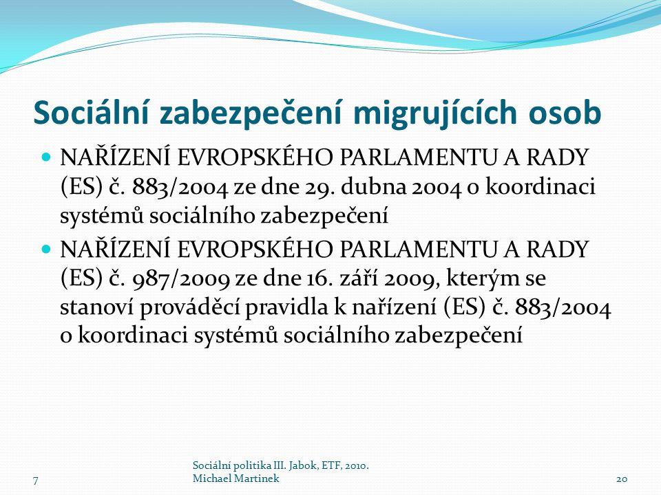 Sociální zabezpečení migrujících osob NAŘÍZENÍ EVROPSKÉHO PARLAMENTU A RADY (ES) č. 883/2004 ze dne 29. dubna 2004 o koordinaci systémů sociálního zab