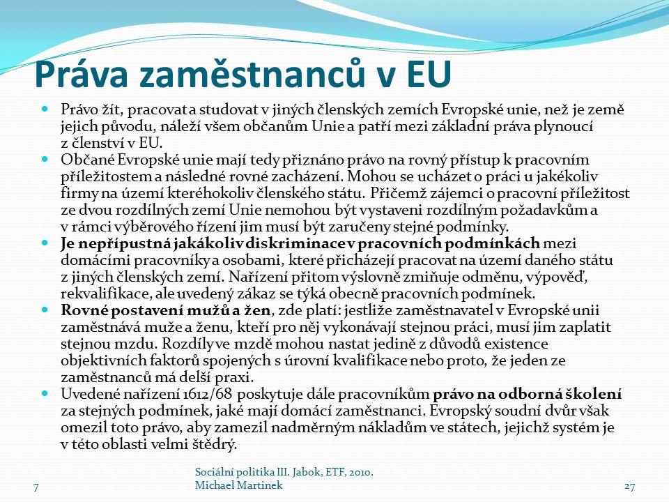 Práva zaměstnanců v EU Právo žít, pracovat a studovat v jiných členských zemích Evropské unie, než je země jejich původu, náleží všem občanům Unie a patří mezi základní práva plynoucí z členství v EU.