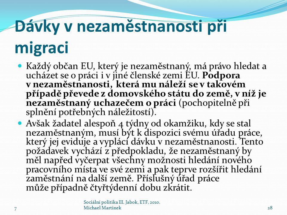 Dávky v nezaměstnanosti při migraci Každý občan EU, který je nezaměstnaný, má právo hledat a ucházet se o práci i v jiné členské zemi EU. Podpora v ne