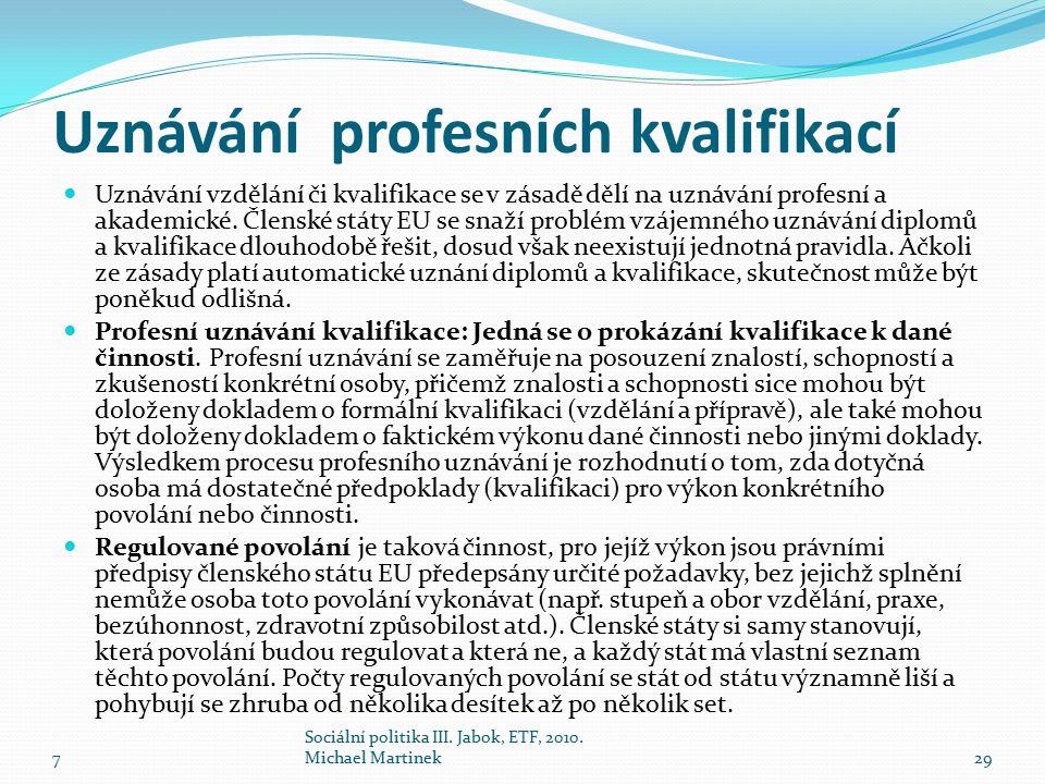 Uznávání profesních kvalifikací Uznávání vzdělání či kvalifikace se v zásadě dělí na uznávání profesní a akademické. Členské státy EU se snaží problém