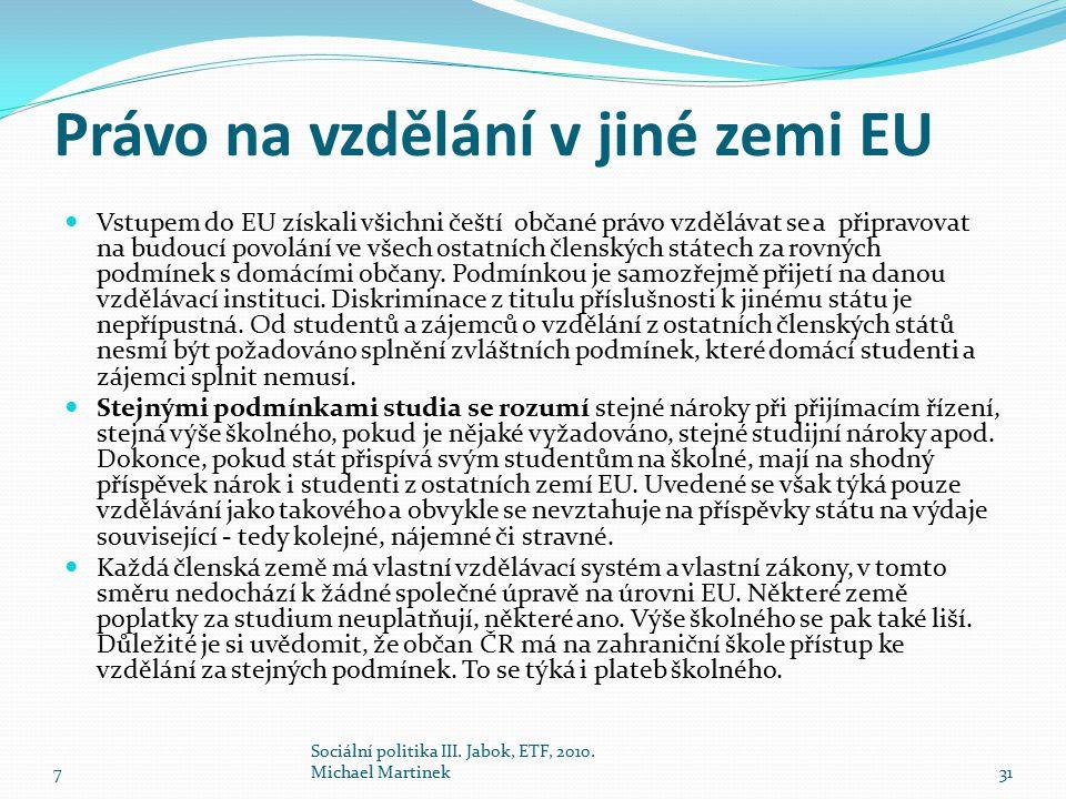 Právo na vzdělání v jiné zemi EU Vstupem do EU získali všichni čeští občané právo vzdělávat se a připravovat na budoucí povolání ve všech ostatních čl
