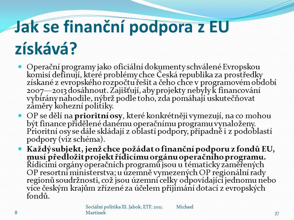 Jak se finanční podpora z EU získává? Operační programy jako oficiální dokumenty schválené Evropskou komisí definují, které problémy chce Česká republ