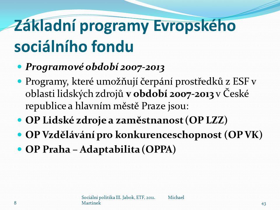 Základní programy Evropského sociálního fondu Programové období 2007-2013 Programy, které umožňují čerpání prostředků z ESF v oblasti lidských zdrojů v období 2007-2013 v České republice a hlavním městě Praze jsou: OP Lidské zdroje a zaměstnanost (OP LZZ) OP Vzdělávání pro konkurenceschopnost (OP VK) OP Praha – Adaptabilita (OPPA) 8 Sociální politika III.