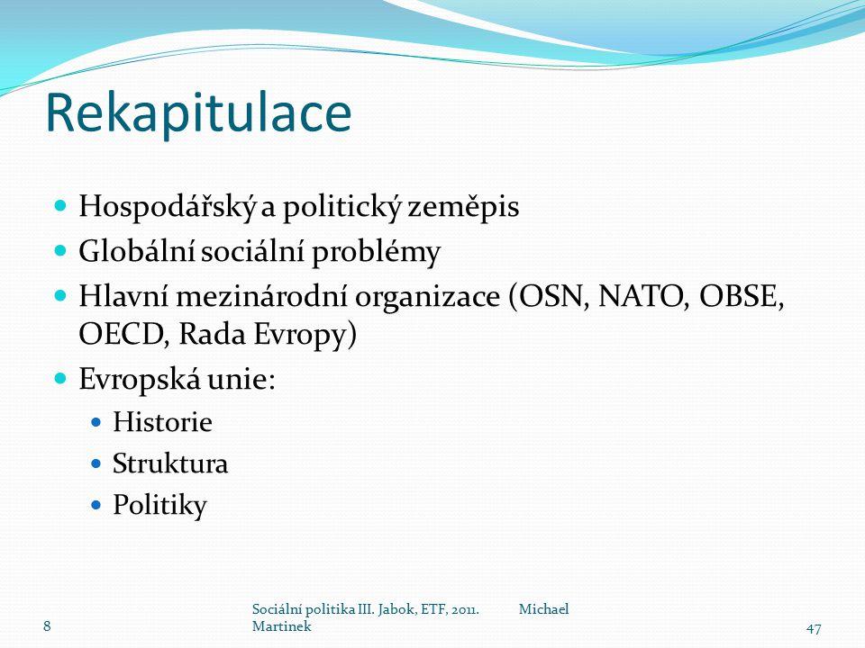 Rekapitulace Hospodářský a politický zeměpis Globální sociální problémy Hlavní mezinárodní organizace (OSN, NATO, OBSE, OECD, Rada Evropy) Evropská unie: Historie Struktura Politiky 8 Sociální politika III.