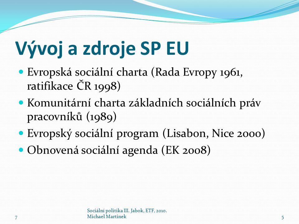 Vývoj a zdroje SP EU Evropská sociální charta (Rada Evropy 1961, ratifikace ČR 1998) Komunitární charta základních sociálních práv pracovníků (1989) Evropský sociální program (Lisabon, Nice 2000) Obnovená sociální agenda (EK 2008) 7 Sociální politika III.