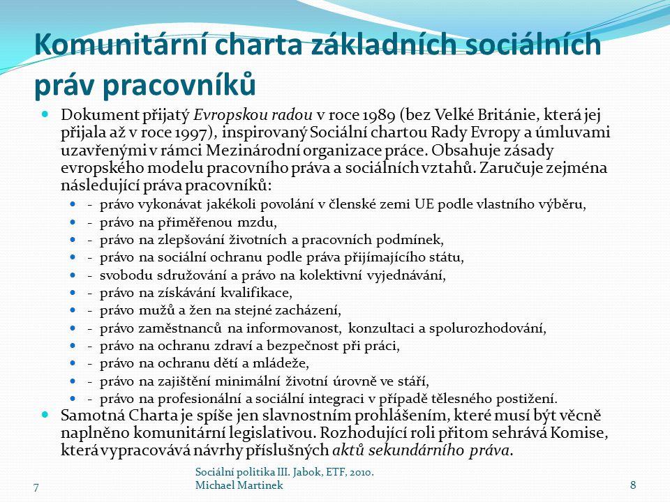 Komunitární charta základních sociálních práv pracovníků Dokument přijatý Evropskou radou v roce 1989 (bez Velké Británie, která jej přijala až v roce 1997), inspirovaný Sociální chartou Rady Evropy a úmluvami uzavřenými v rámci Mezinárodní organizace práce.