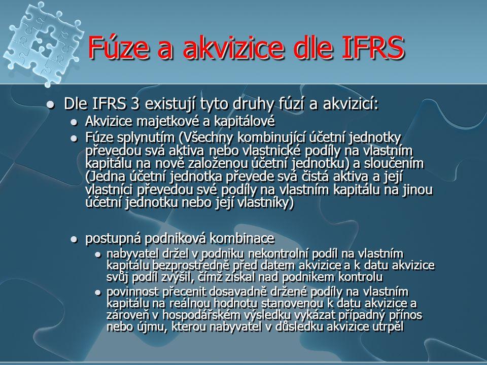 Fúze a akvizice dle IFRS Dle IFRS 3 existují tyto druhy fúzí a akvizicí: Akvizice majetkové a kapitálové Fúze splynutím (Všechny kombinující účetní je