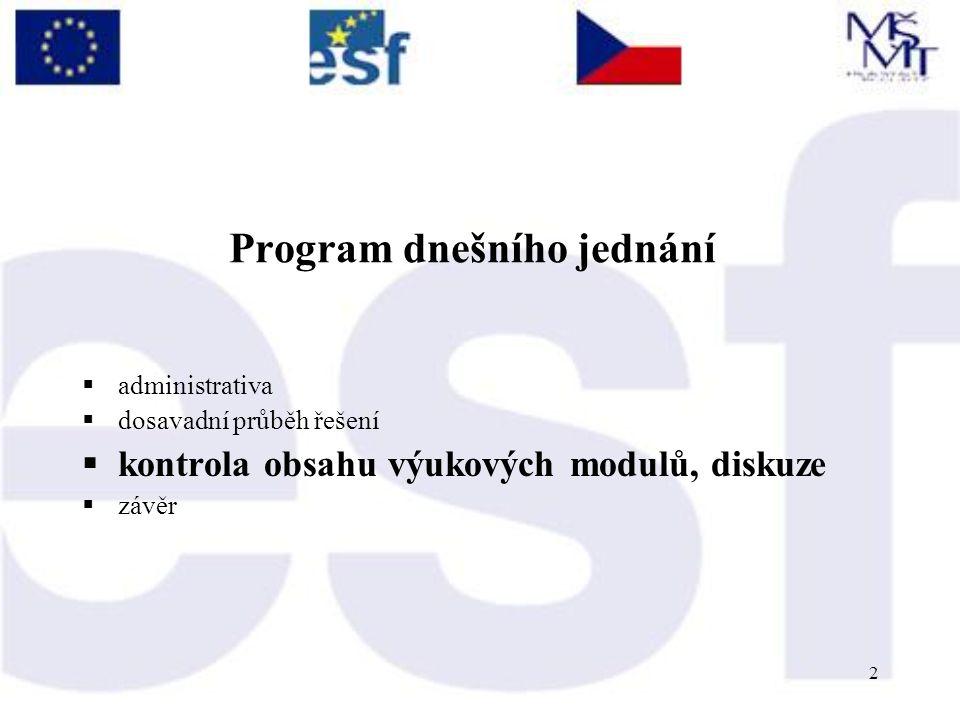 2 Program dnešního jednání  administrativa  dosavadní průběh řešení  kontrola obsahu výukových modulů, diskuze  závěr