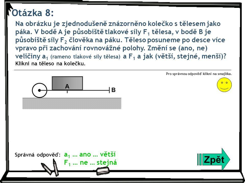 Otázka 9: Člověk o hmotnosti 60 kg udržuje těleso o hmotnosti 15 kg v rovnovážné poloze na laně vedeném přes pevnou kladku.