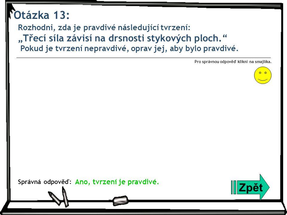 Otázka 14: Zpět Správná odpověď: Pro správnou odpověď klikni na smajlíka.