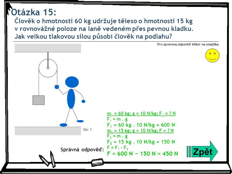 Otázka 16: Učebnice má hmotnost 450 gramů a obsah styčné plochy s lavicí je 0,03 m 2.