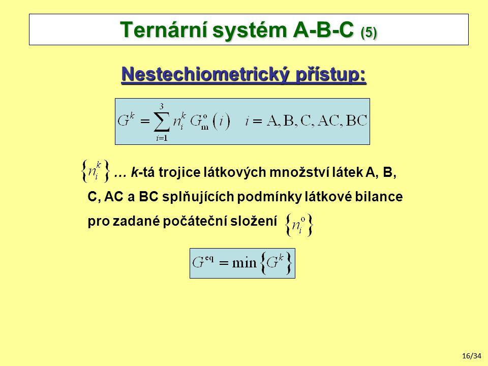 16/34 Ternární systém A-B-C (5) Nestechiometrický přístup: … k-tá trojice látkových množství látek A, B, C, AC a BC splňujících podmínky látkové bilance pro zadané počáteční složení