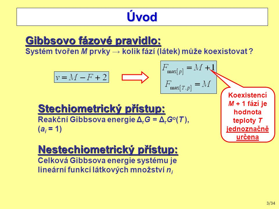 3/34 Úvod Gibbsovo fázové pravidlo: Systém tvořen M prvky → kolik fází (látek) může koexistovat .