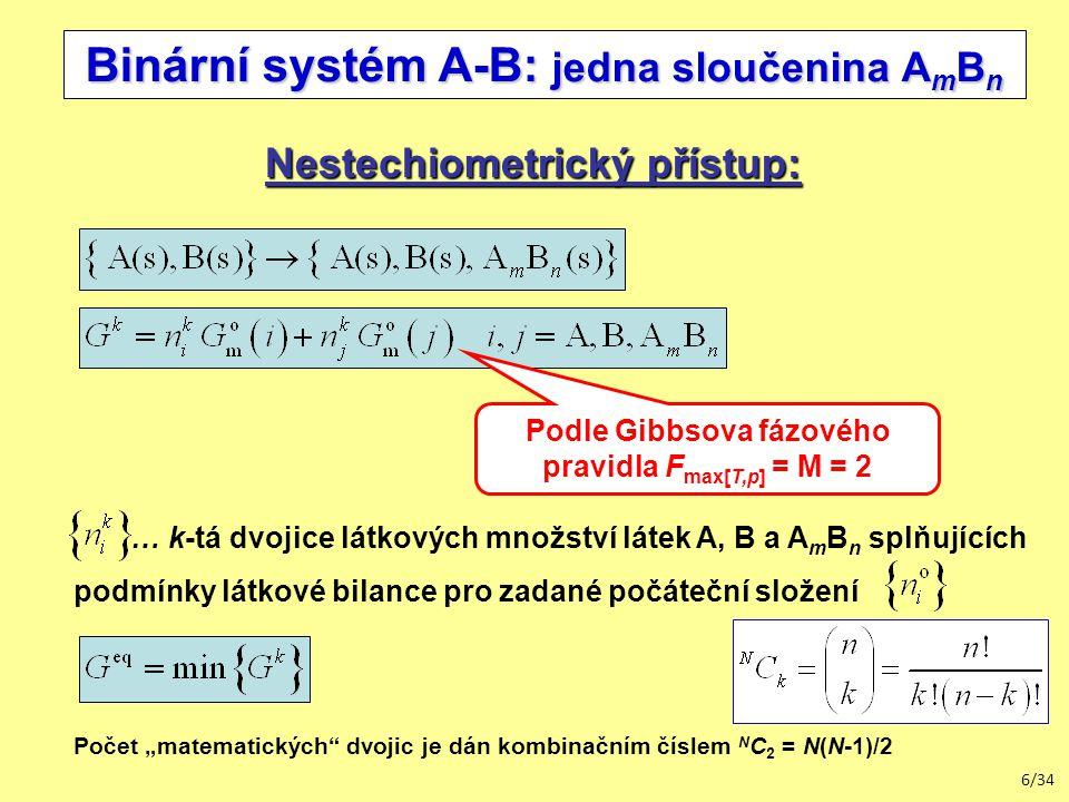 """6/34 … k-tá dvojice látkových množství látek A, B a A m B n splňujících podmínky látkové bilance pro zadané počáteční složení Počet """"matematických dvojic je dán kombinačním číslem N C 2 = N(N-1)/2 Binární systém A-B: jedna sloučenina A m B n Nestechiometrický přístup: Podle Gibbsova fázového pravidla F max[T,p] = M = 2"""