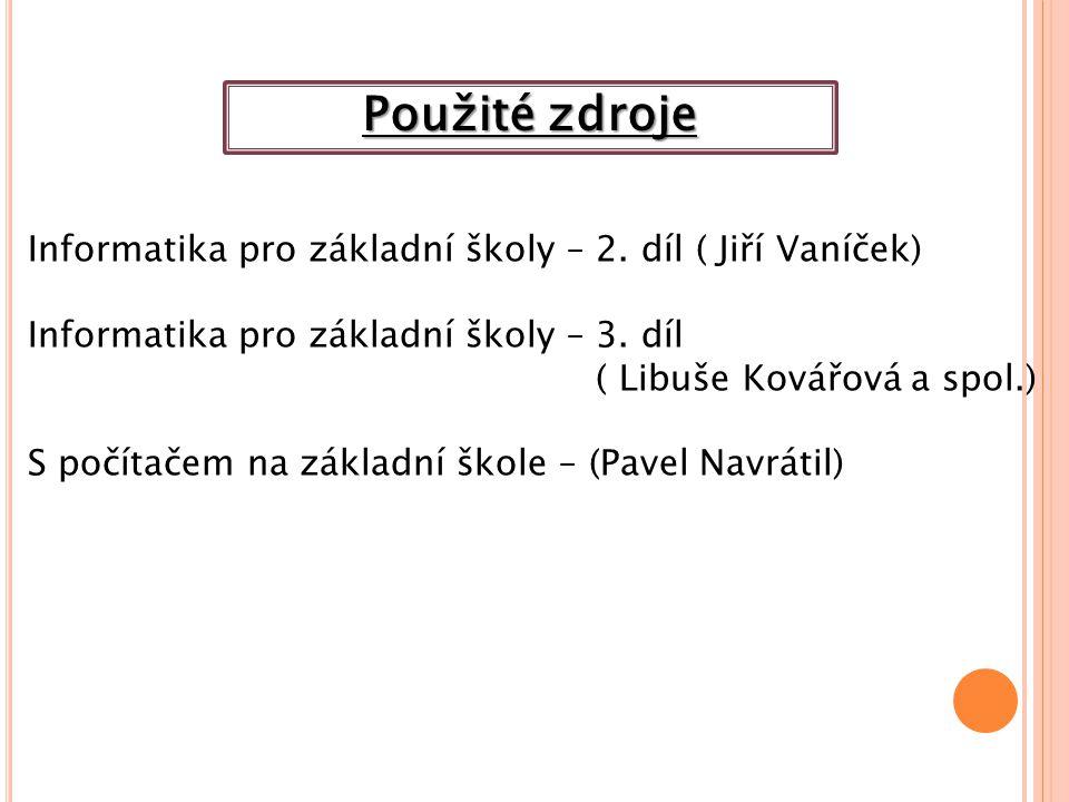Informatika pro základní školy – 2. díl ( Jiří Vaníček) Informatika pro základní školy – 3.