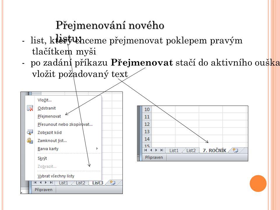 -list, který chceme přejmenovat poklepem pravým tlačítkem myši -po zadání příkazu Přejmenovat stačí do aktivního ouška vložit požadovaný text Přejmenování nového listu: