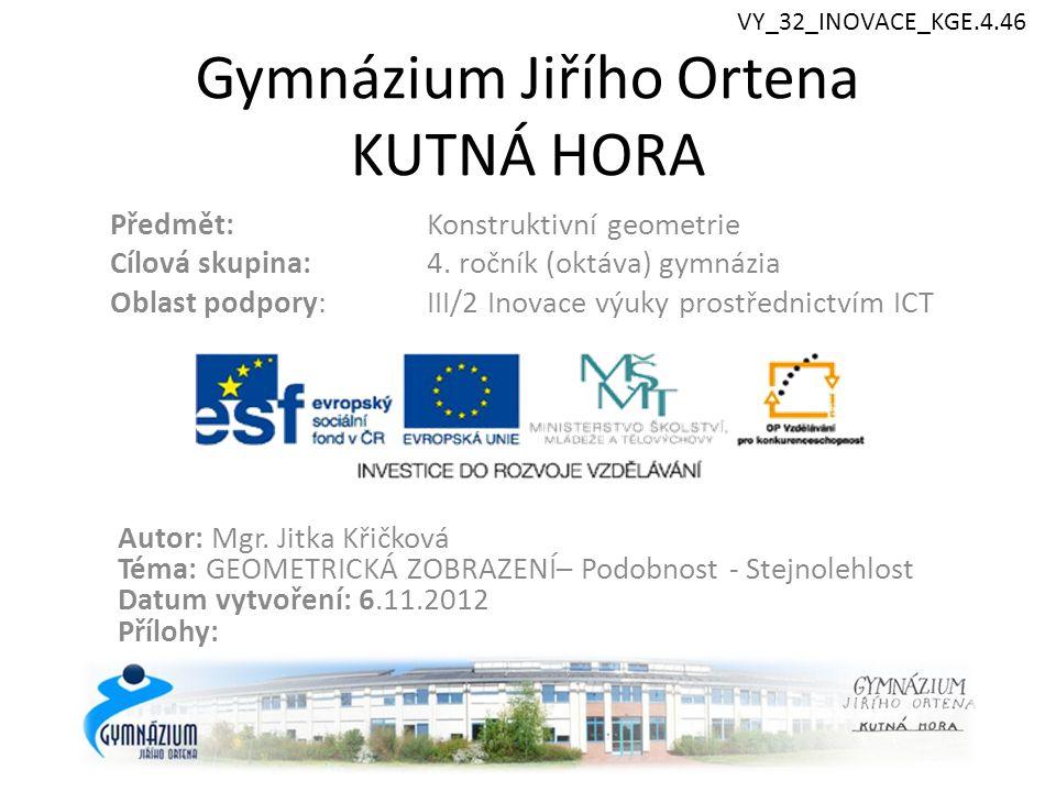 Gymnázium Jiřího Ortena KUTNÁ HORA Předmět: Konstruktivní geometrie Cílová skupina: 4.