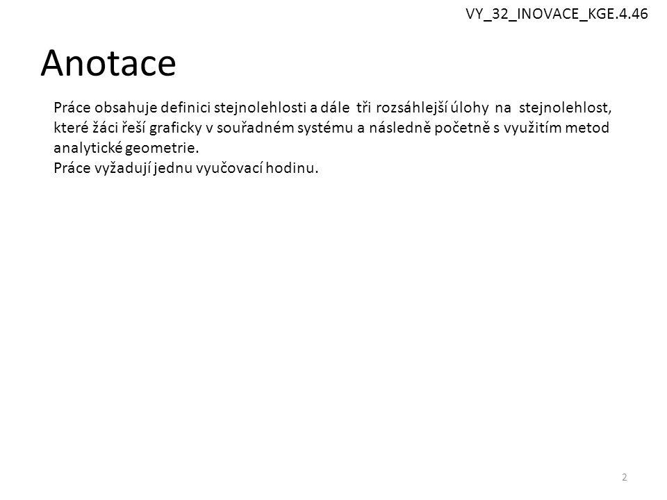 Anotace 2 VY_32_INOVACE_KGE.4.46 Práce obsahuje definici stejnolehlosti a dále tři rozsáhlejší úlohy na stejnolehlost, které žáci řeší graficky v souř