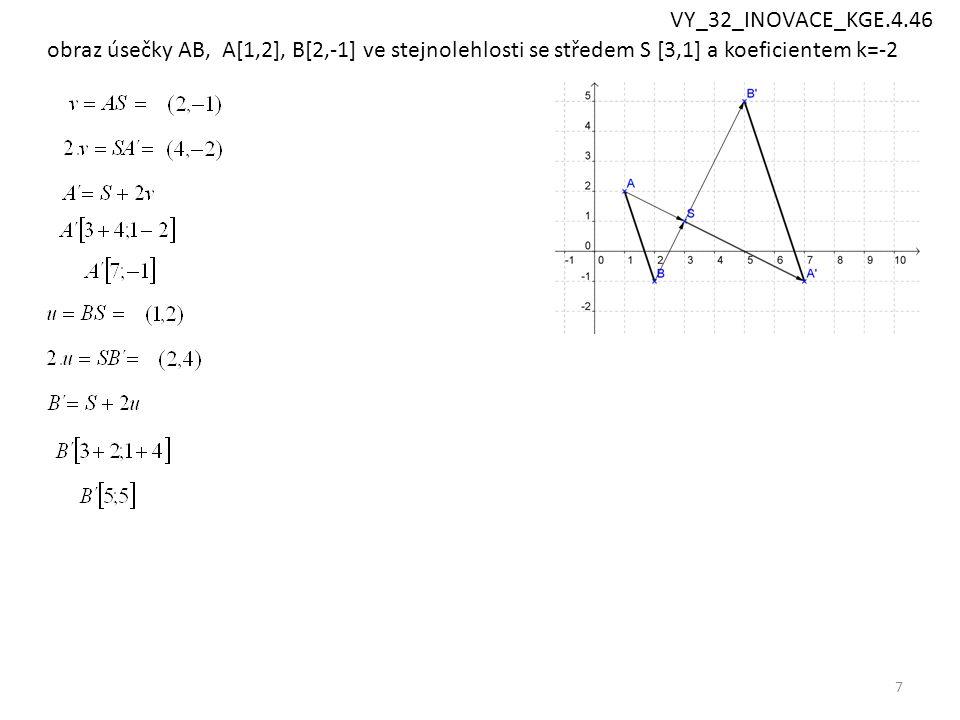 7 obraz úsečky AB, A[1,2], B[2,-1] ve stejnolehlosti se středem S [3,1] a koeficientem k=-2 VY_32_INOVACE_KGE.4.46