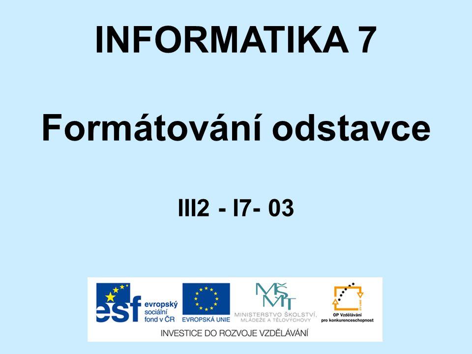 INFORMATIKA 7 Formátování odstavce III2 - I7- 03