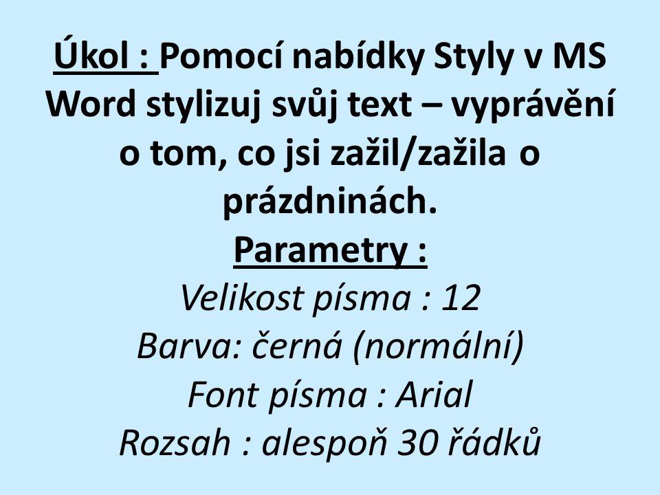 Úkol : Pomocí nabídky Styly v MS Word stylizuj svůj text – vyprávění o tom, co jsi zažil/zažila o prázdninách. Parametry : Velikost písma : 12 Barva: