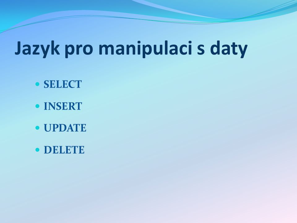 Jazyk pro manipulaci s daty SELECT INSERT UPDATE DELETE