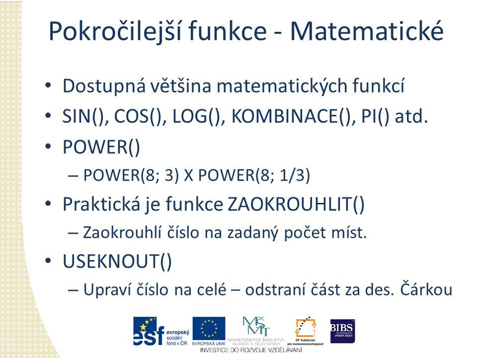 Pokročilejší funkce - Matematické Dostupná většina matematických funkcí SIN(), COS(), LOG(), KOMBINACE(), PI() atd.