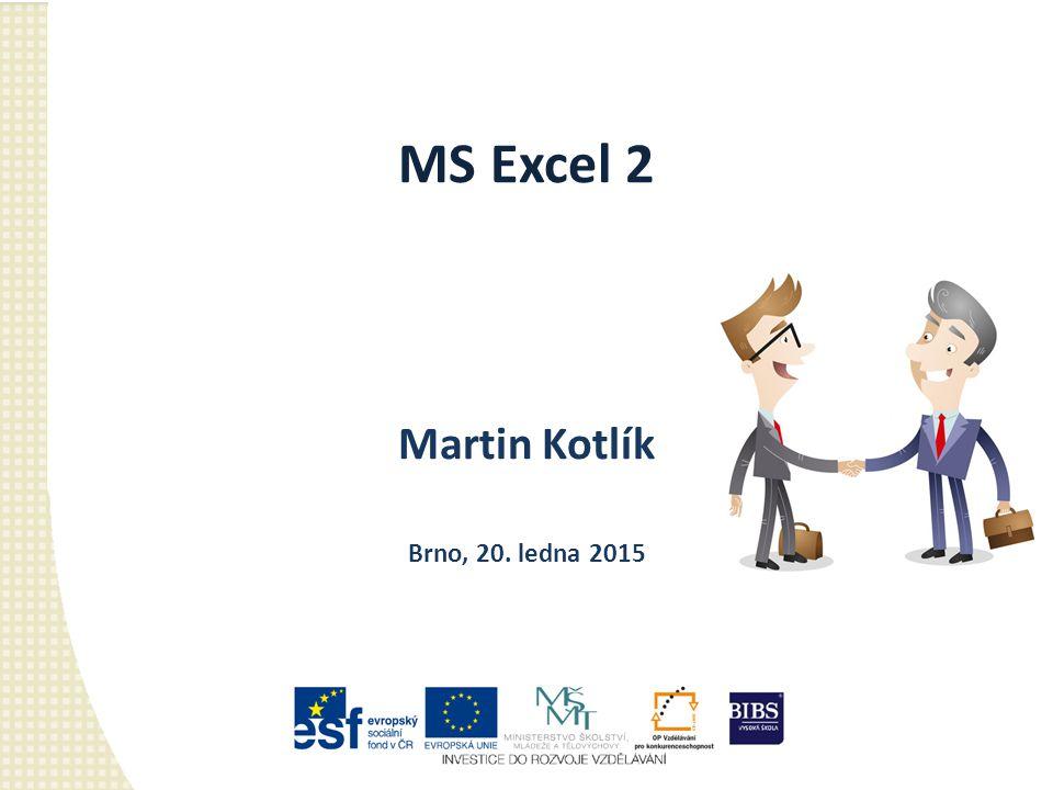 MS Excel 2 Martin Kotlík Brno, 20. ledna 2015