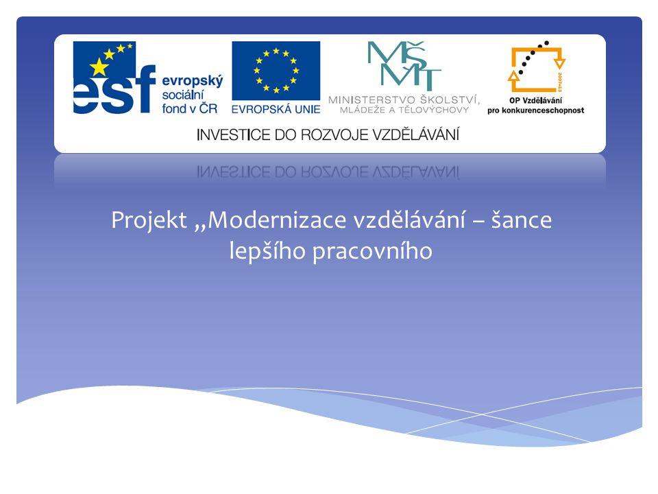 """Projekt """"Modernizace vzdělávání – šance lepšího pracovního"""