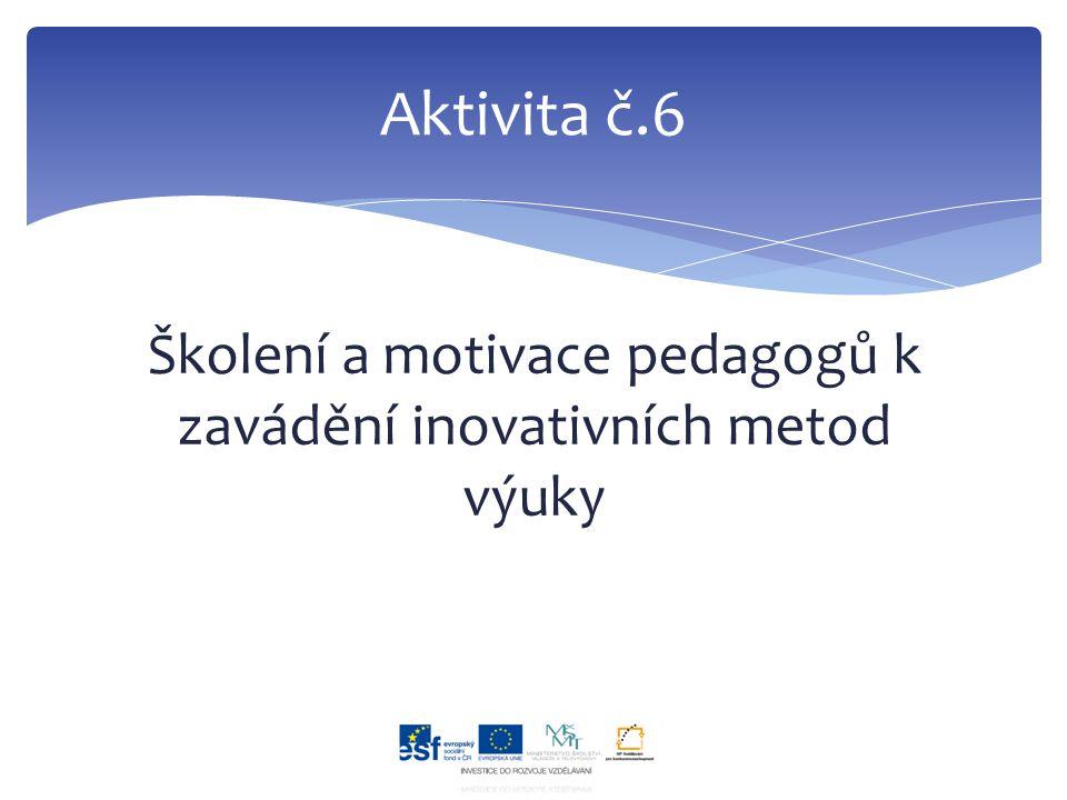 Školení a motivace pedagogů k zavádění inovativních metod výuky Aktivita č.6
