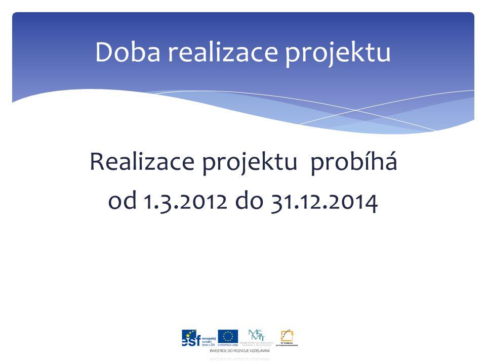 Realizace projektu probíhá od 1.3.2012 do 31.12.2014 Doba realizace projektu