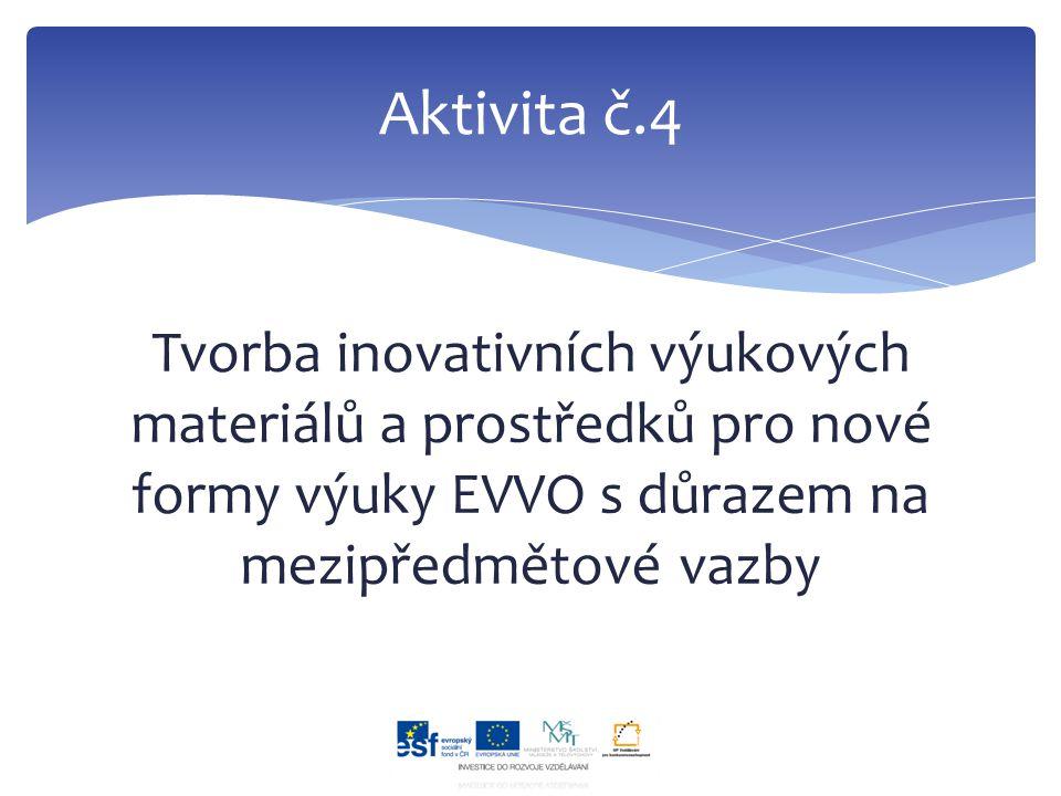 Tvorba inovativních výukových materiálů a prostředků pro nové formy výuky EVVO s důrazem na mezipředmětové vazby Aktivita č.4