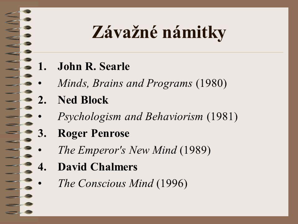 Závažné námitky 1.John R. Searle Minds, Brains and Programs (1980) 2.Ned Block Psychologism and Behaviorism (1981) 3.Roger Penrose The Emperor's New M