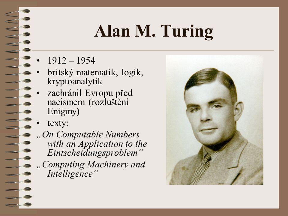 """Alan M. Turing 1912 – 1954 britský matematik, logik, kryptoanalytik zachránil Evropu před nacismem (rozluštění Enigmy) texty: """"On Computable Numbers w"""