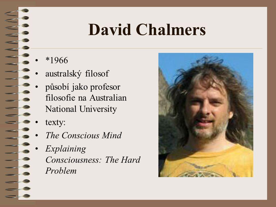 David Chalmers *1966 australský filosof působí jako profesor filosofie na Australian National University texty: The Conscious Mind Explaining Consciou