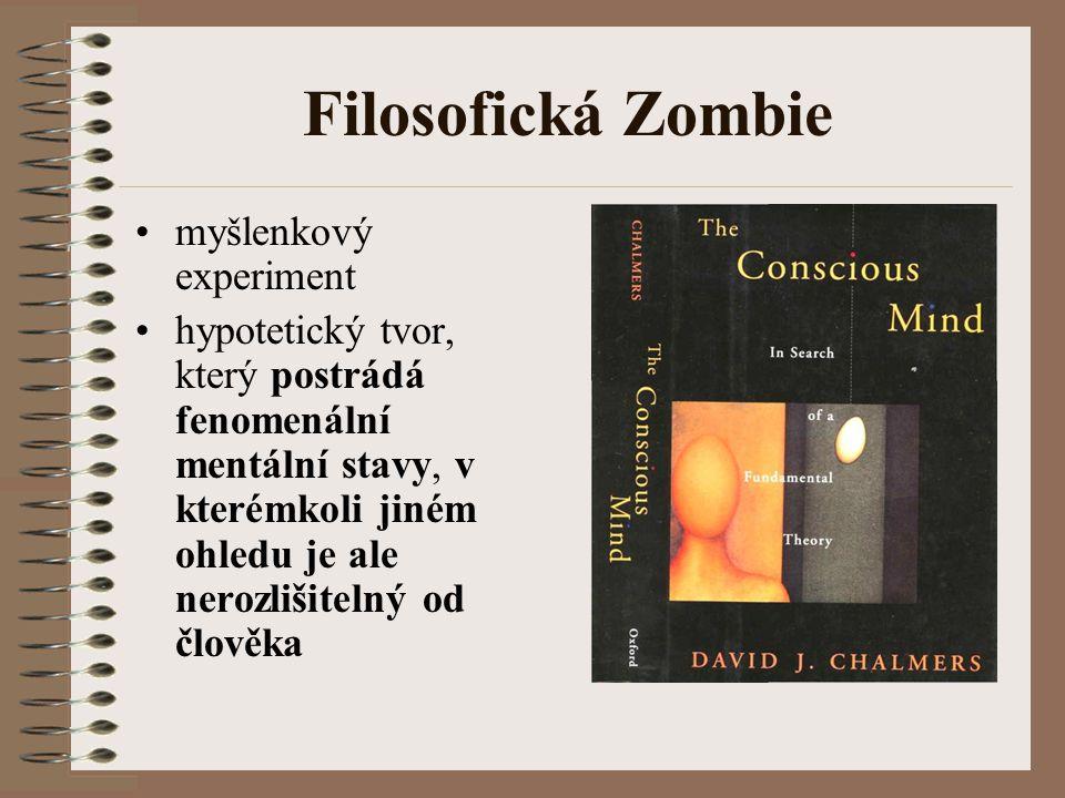 Filosofická Zombie myšlenkový experiment hypotetický tvor, který postrádá fenomenální mentální stavy, v kterémkoli jiném ohledu je ale nerozlišitelný