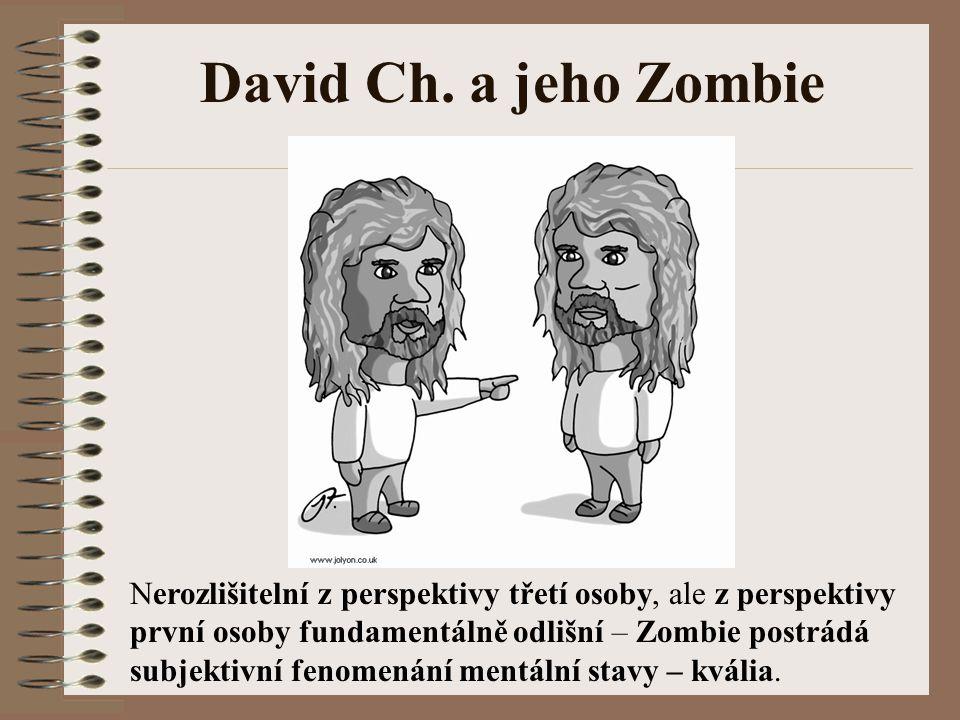 David Ch. a jeho Zombie Nerozlišitelní z perspektivy třetí osoby, ale z perspektivy první osoby fundamentálně odlišní – Zombie postrádá subjektivní fe