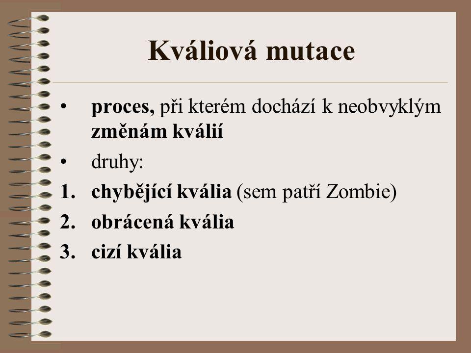 Kváliová mutace proces, při kterém dochází k neobvyklým změnám kválií druhy: 1.chybějící kvália (sem patří Zombie) 2.obrácená kvália 3.cizí kvália