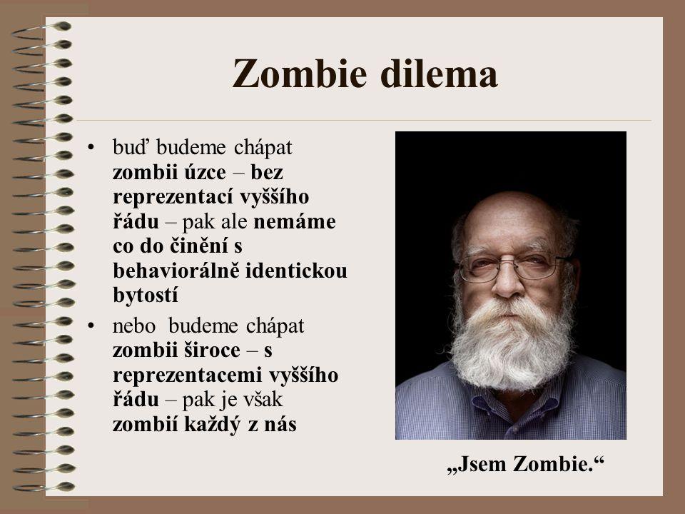 Zombie dilema buď budeme chápat zombii úzce – bez reprezentací vyššího řádu – pak ale nemáme co do činění s behaviorálně identickou bytostí nebo budem