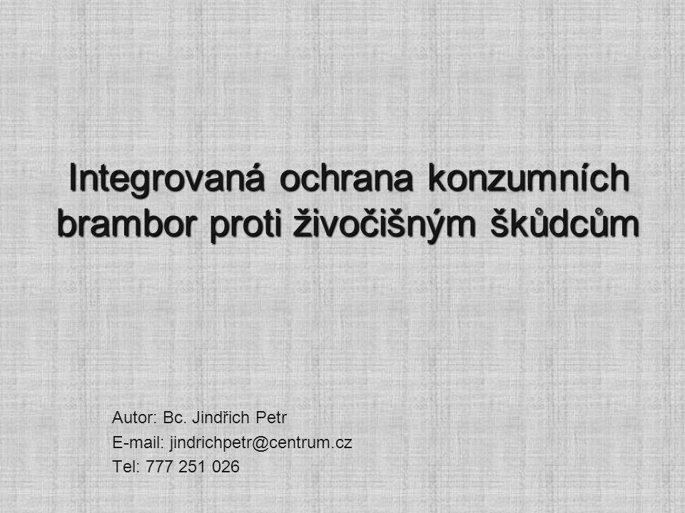 Autor: Bc. Jindřich Petr E-mail: jindrichpetr@centrum.cz Tel: 777 251 026 Integrovaná ochrana konzumních brambor proti živočišným škůdcům