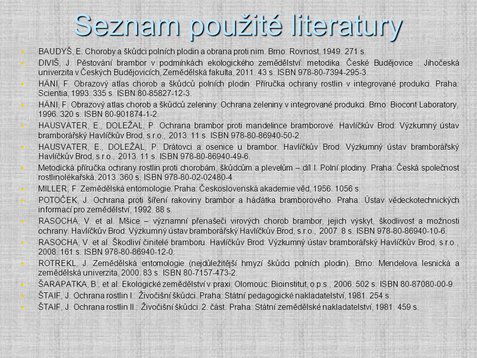 Seznam použité literatury   BAUDYŠ, E. Choroby a škůdci polních plodin a obrana proti nim. Brno: Rovnost, 1949. 271 s.   DIVIŠ, J. Pěstování bramb