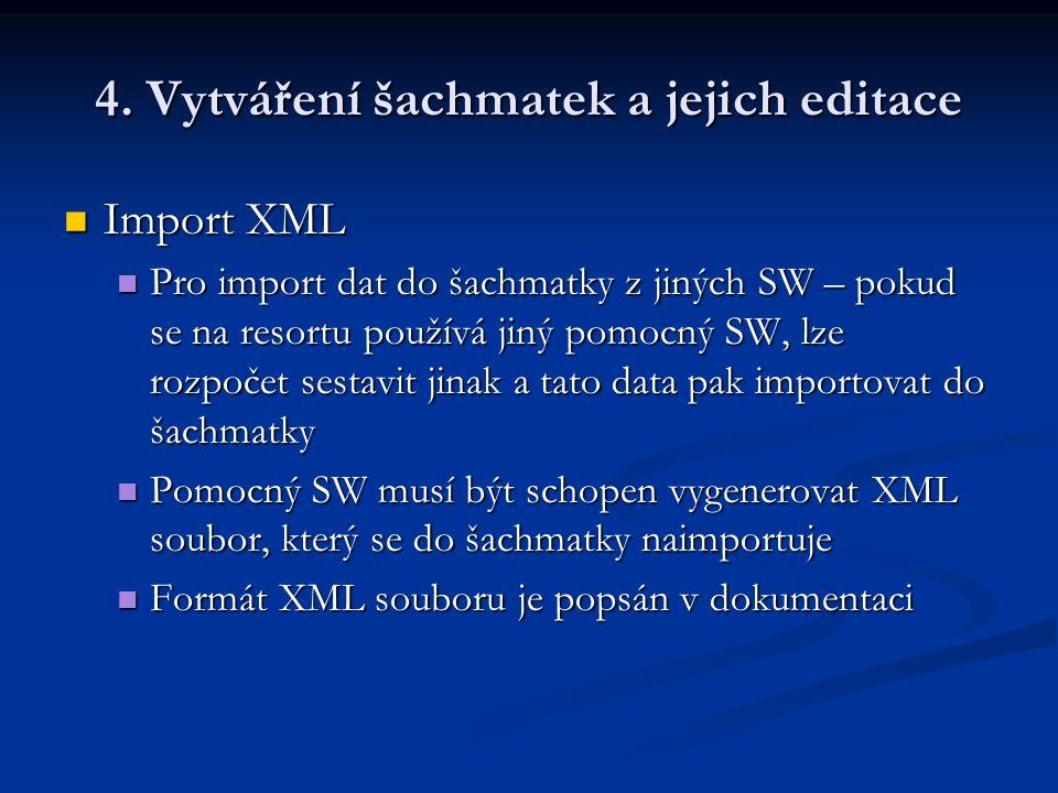 4. Vytváření šachmatek a jejich editace Import XML Import XML Pro import dat do šachmatky z jiných SW – pokud se na resortu používá jiný pomocný SW, l