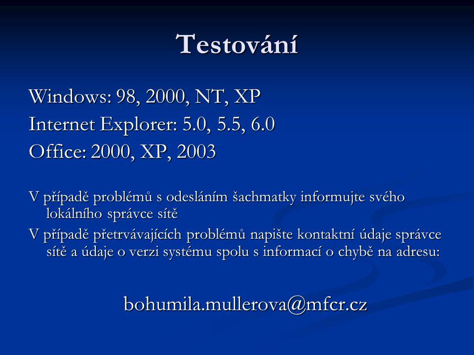Testování Windows: 98, 2000, NT, XP Internet Explorer: 5.0, 5.5, 6.0 Office: 2000, XP, 2003 V případě problémů s odesláním šachmatky informujte svého